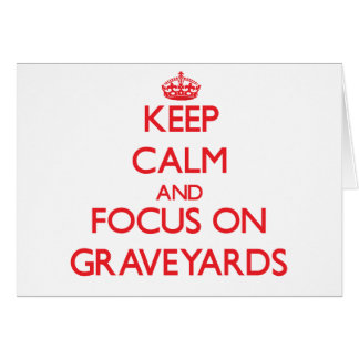 Keep Calm and focus on Graveyards Greeting Card