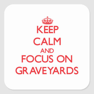 Keep Calm and focus on Graveyards Square Sticker