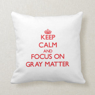 Keep Calm and focus on Gray Matter Pillow