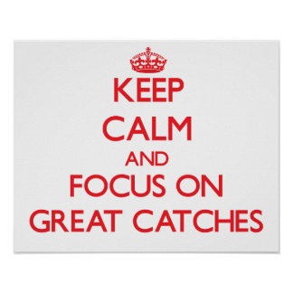 Keep Calm and focus on Great Catches Poster