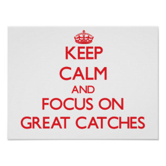 Keep Calm and focus on Great Catches Print