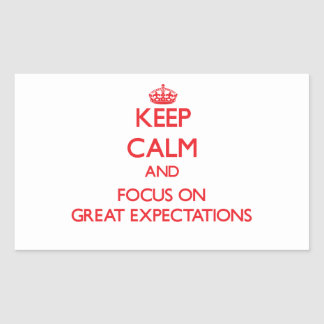 Keep Calm and focus on GREAT EXPECTATIONS Rectangle Stickers