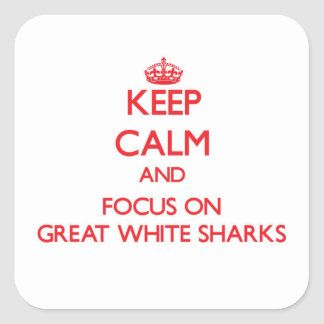 Keep Calm and focus on Great White Sharks Square Sticker