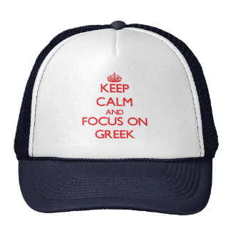 Keep Calm and focus on Greek Trucker Hat