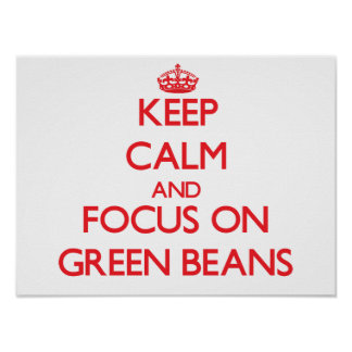 Keep Calm and focus on Green Beans Posters