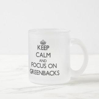 Keep Calm and focus on Greenbacks 10 Oz Frosted Glass Coffee Mug