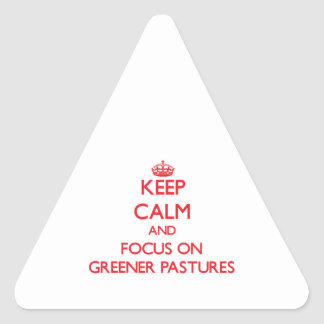 Keep Calm and focus on Greener Pastures Triangle Stickers