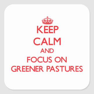 Keep Calm and focus on Greener Pastures Sticker