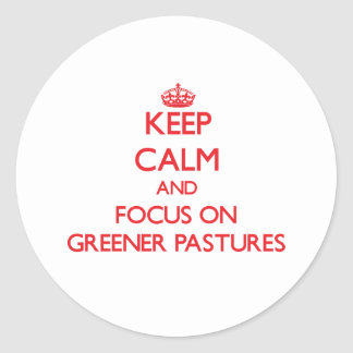 Keep Calm and focus on Greener Pastures Stickers
