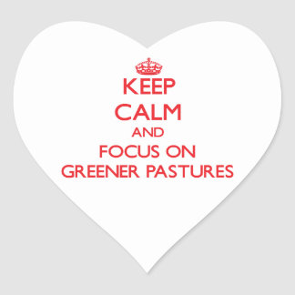 Keep Calm and focus on Greener Pastures Heart Stickers