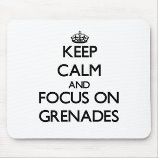 Keep Calm and focus on Grenades Mouse Pad