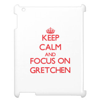 Keep Calm and focus on Gretchen Cover For The iPad 2 3 4