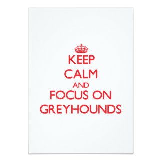Keep Calm and focus on Greyhounds 5x7 Paper Invitation Card
