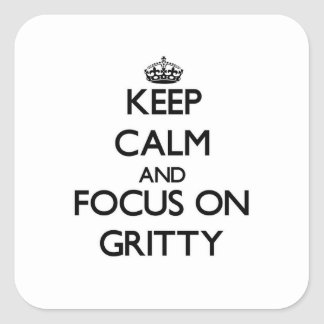 Keep Calm and focus on Gritty Stickers