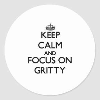 Keep Calm and focus on Gritty Round Sticker