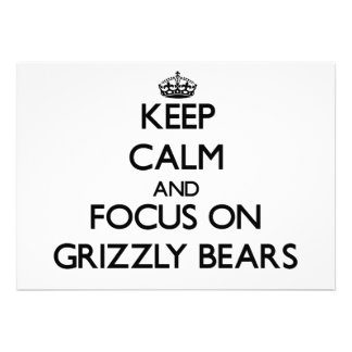 Keep calm and focus on Grizzly Bears Custom Invitations