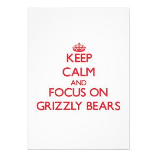 Keep Calm and focus on Grizzly Bears Custom Announcement