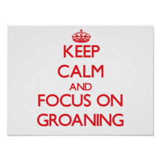 Keep Calm and focus on Groaning Posters