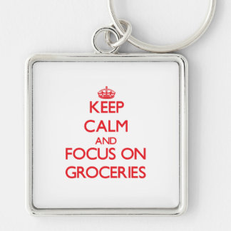 Keep Calm and focus on Groceries Key Chain