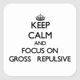 Keep Calm and focus on Gross   Repulsive Square Sticker