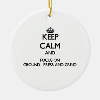 Keep Calm and focus on Ground   Press And Grind Ornament