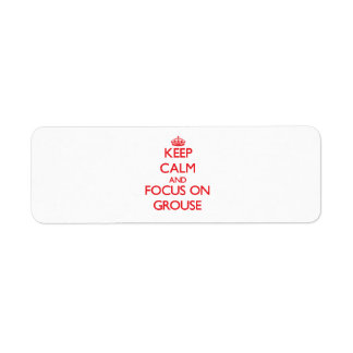 Keep Calm and focus on Grouse Return Address Label