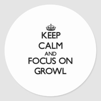 Keep Calm and focus on Growl Round Sticker