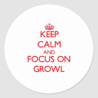 Keep Calm and focus on Growl Round Stickers