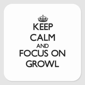 Keep Calm and focus on Growl Square Stickers