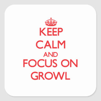Keep Calm and focus on Growl Square Sticker