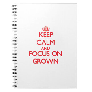 Keep Calm and focus on Grown Notebook