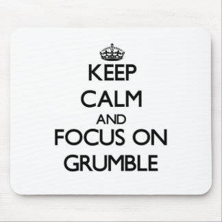 Keep Calm and focus on Grumble Mouse Pad