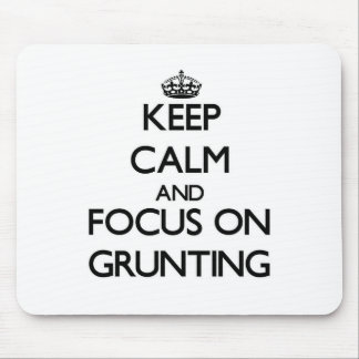 Keep Calm and focus on Grunting Mouse Pad
