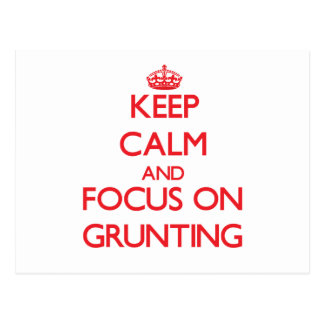 Keep Calm and focus on Grunting Postcard