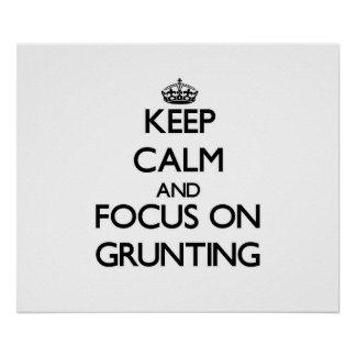 Keep Calm and focus on Grunting Poster