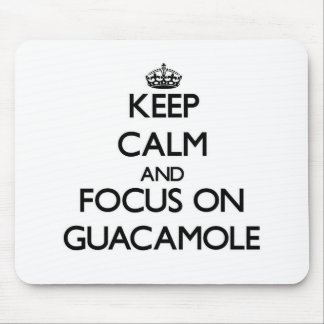 Keep Calm and focus on Guacamole Mouse Pad