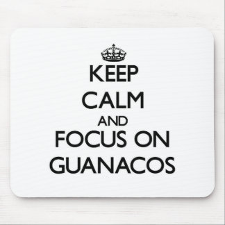 Keep calm and focus on Guanacos Mouse Pads