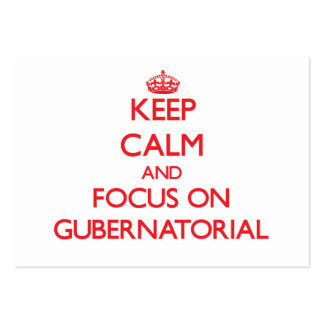 Keep Calm and focus on Gubernatorial Business Card
