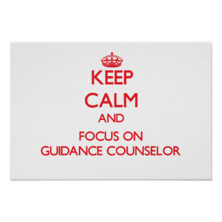 Keep Calm and focus on Guidance Counselor Poster