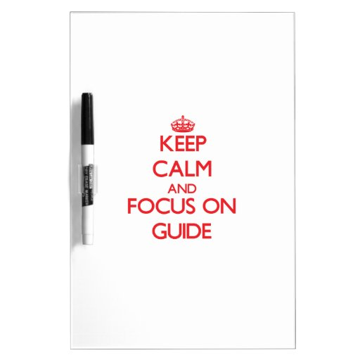 Keep Calm and focus on Guide Dry-Erase Whiteboards