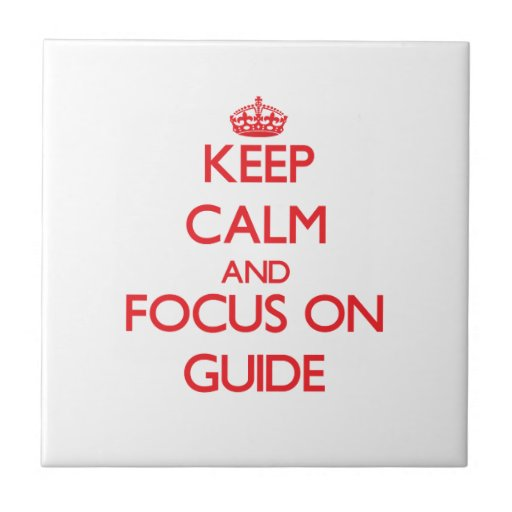 Keep Calm and focus on Guide Tiles