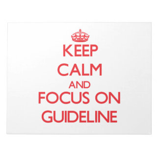 Keep Calm and focus on Guideline Memo Pad