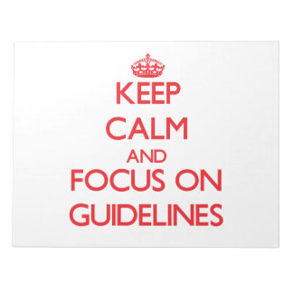 Keep Calm and focus on Guidelines Notepads