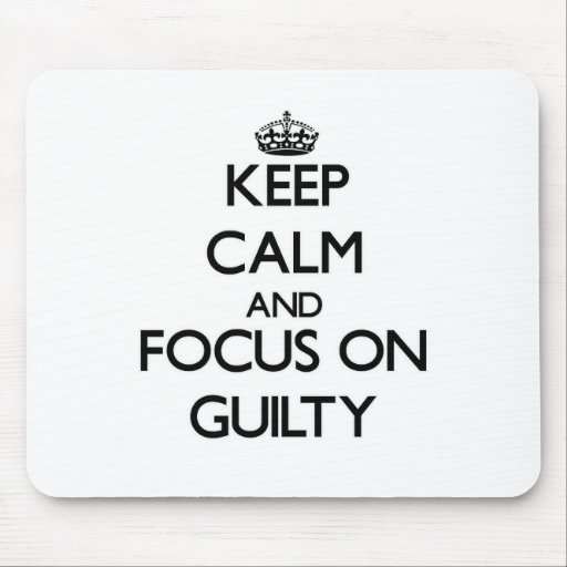 Keep Calm and focus on Guilty Mouse Pad