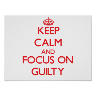 Keep Calm and focus on Guilty Posters
