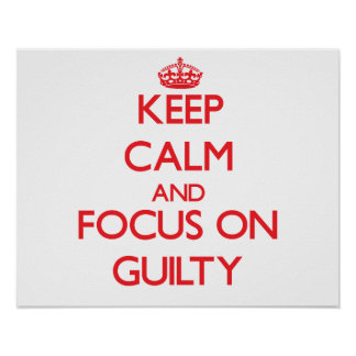 Keep Calm and focus on Guilty Print