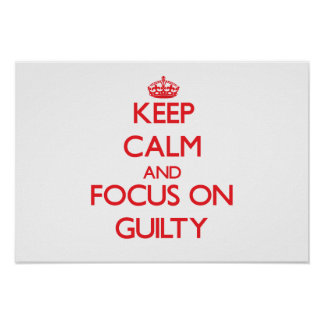 Keep Calm and focus on Guilty Poster