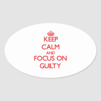 Keep Calm and focus on Guilty Oval Sticker