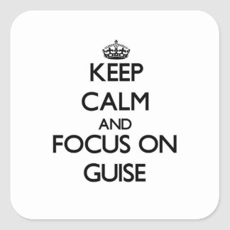 Keep Calm and focus on Guise Square Sticker