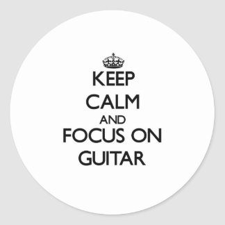 Keep Calm and focus on Guitar Round Stickers